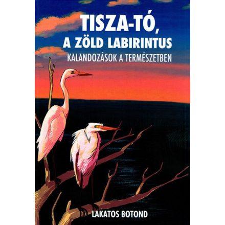 Tisza-tó, a zöld labirintus - Kalandozások a természetben